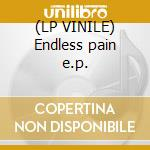 (LP VINILE) Endless pain e.p. lp vinile di X-fade