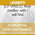 (LP VINILE) Now medley with i will find lp vinile di Dj Zenith