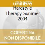 Hardstyle Therapy Summer 2004 cd musicale di ARTISTI VARI