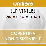 (LP VINILE) Super superman lp vinile di Karisma
