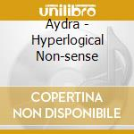Aydra - Hyperlogical Non-sense cd musicale di AYDRA