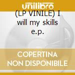 (LP VINILE) I will my skills e.p. lp vinile di The blaster kicks te