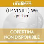 (LP VINILE) We got him lp vinile di Hardside