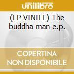 (LP VINILE) The buddha man e.p. lp vinile di Earmack Dj
