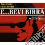 Giuseppe Fulcheri - Bevi Birra cd musicale di FULCHERI GIUSEPPE