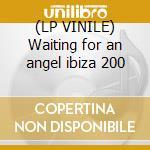 (LP VINILE) Waiting for an angel ibiza 200 lp vinile di Zf