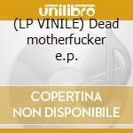 (LP VINILE) Dead motherfucker e.p. lp vinile di Hellsystem