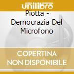 DEMOCRAZIA DEL MICROFONO cd musicale di PIOTTA