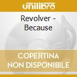 BECAUSE cd musicale di REVOLVERS