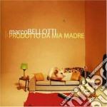 Marco Bellotti - Prodotto Da Mia Madre cd musicale di BELLOTTI MARCO