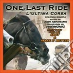 ONE LAST RIDE/L'ULTIMA CORSA cd musicale di O.S.T. by Josh Abrahams