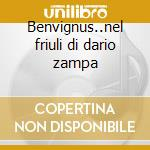 Benvignus..nel friuli di dario zampa cd musicale di Dario Zampa