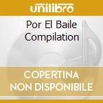 POR EL BAILE COMPILATION cd musicale di ARTISTI VARI