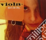 Viola - Don't Be Shy... cd musicale di VIOLA