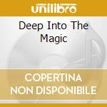 Artisti Vari - Deep Into The Magic cd musicale di Artisti Vari