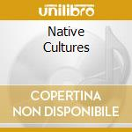 Native Cultures cd musicale di Artisti Vari