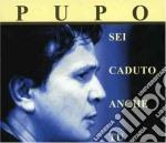 SEI CADUTI ANCHE TU cd musicale di PUPO