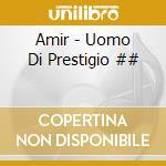 Amir - Uomo Di Prestigio ## cd musicale di AMIR