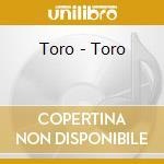 Toro - Toro cd musicale di TORO