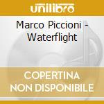 Marco Piccioni - Waterflight cd musicale di MARCO PICCIONI QUART