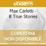 Max Carletti - 8 True Stories cd musicale di MAX CARLETTI TRIO