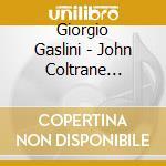 John Coltrane Compos - Giorgio Gaslini cd musicale di JOHN COLTRANE COMPOS