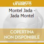 Montel Jada - Jada Montel cd musicale di JADA MONTEL