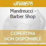 CD - MANDREUCCI - BARBER SHOP cd musicale di MANDREUCCI
