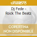Dj Fede - Rock The Beatz cd musicale di DJ FEDE