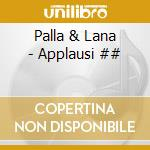 APPLAUSI cd musicale di PALLA & LANA