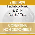 Fatfatcorfunk & Dj N - Realta' Tra I Palazzi cd musicale di FATFATCROFUNK & DJ N