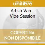 VIBE SESSION cd musicale di ARTISTI VARI