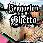 Reggaeton From The Ghetto Compilation cd musicale di ARTISTI VARI