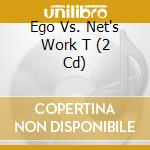 Artisti Vari - Ego Vs. Net's Work T cd musicale di ARTISTI VARI