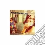 Artisti Vari - Miami Spanglish cd musicale di ARTISTI VARI