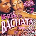 Me Gusta La Bachata Vol.7 cd musicale di ARTISTI VARI