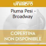Piuma Pesi - Broadway cd musicale di PESI PIUMA