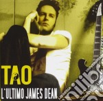 CD - TAO - L'ULTIMO JAMES DEAN cd musicale di TAO