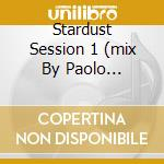 STARDUST SESSION 1 (MIX BY PAOLO BOLOGNESI) cd musicale di ARTISTI VARI