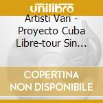 PROYECTO CUBA LIBRE cd musicale di ARTISTI VARI