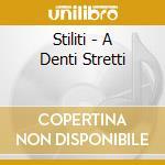 Stiliti - A Denti Stretti cd musicale di STILITI