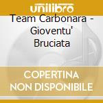 Team Carbonara - Gioventu' Bruciata cd musicale di CARBONARA TEAM