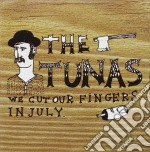 CD - THE TUNAS            - WE CUT OUR FINGERS IN JULY cd musicale di THE TUNAS