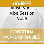 Vibe Session Vol.4 cd musicale di ARTISTI VARI