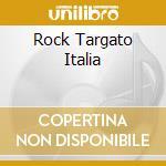 Artisti Vari - Rock Targato Italia cd musicale di ARTISTI VARI