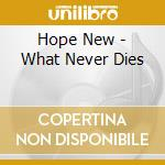 Hope New - What Never Dies cd musicale