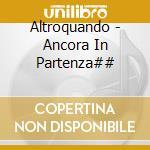 Altroquando - Ancora In Partenza## cd musicale di ALTROQUANDO