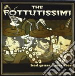 BAD GRASS NEVER DIES                      cd musicale di THE FOTTUTISSIMI