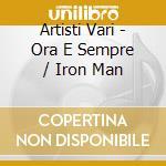 Artisti Vari - Ora E Sempre / Iron Man cd musicale di Artisti Vari