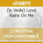 (LP VINILE) LOVE RAINS ON ME                          lp vinile di Vianello Jj